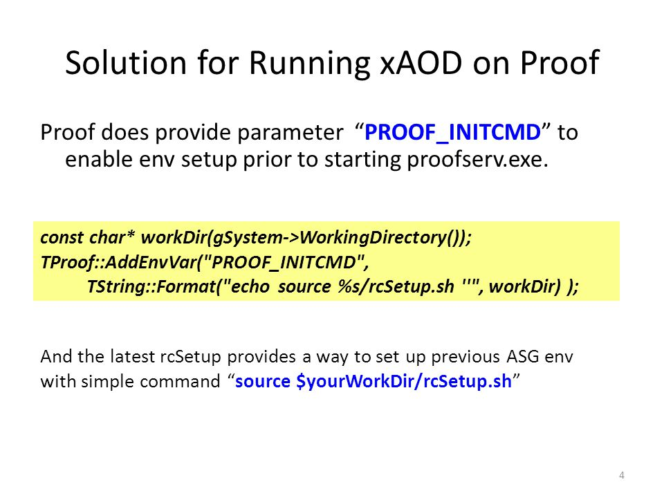 Limitation on Current Solution of Running xAOD on Proof Current solution requires Proof workers to see the client work directory (in order to make PROOF_INITCMD work) because:  The directory under which PROOF_INITCMD is execute is not same as the work directory of proofserv.exe job on Proof workers  RootCore.par can ONLY be uploaded AFTER proofserv.exe is started 5