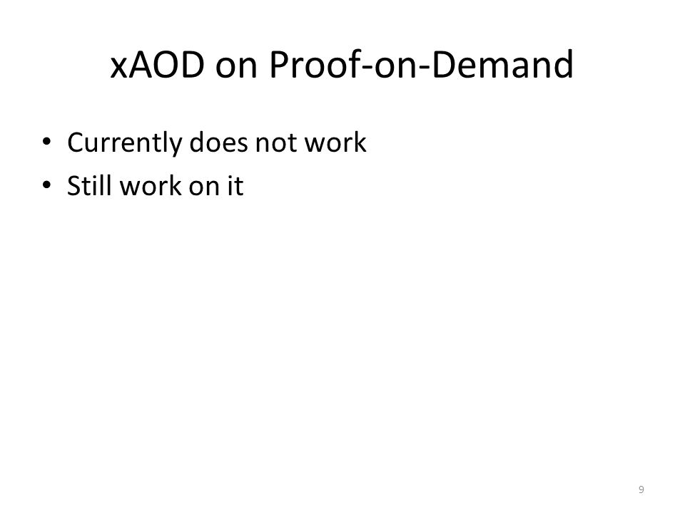 xAOD on Proof-on-Demand Currently does not work Still work on it 9