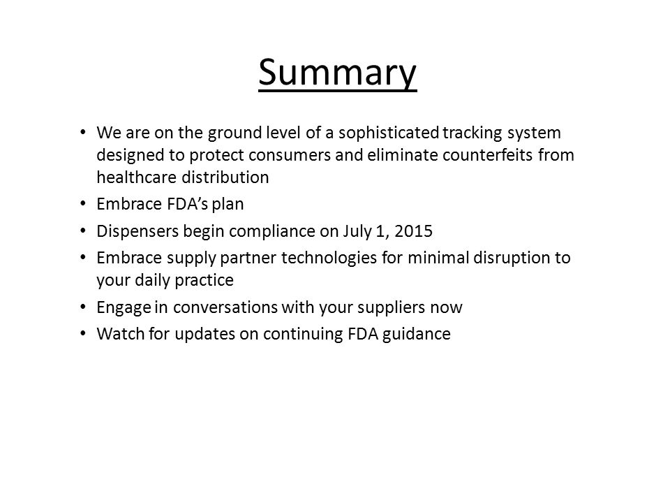 Summary We are on the ground level of a sophisticated tracking system designed to protect consumers and eliminate counterfeits from healthcare distrib