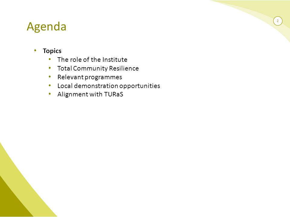 2 Agenda Topics The role of the Institute Total Community Resilience Relevant programmes Local demonstration opportunities Alignment with TURaS