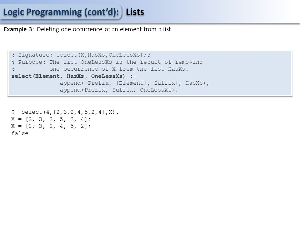 Logic Programming (cont'd): Lists Example 3: Deleting one occurrence of an element from a list.