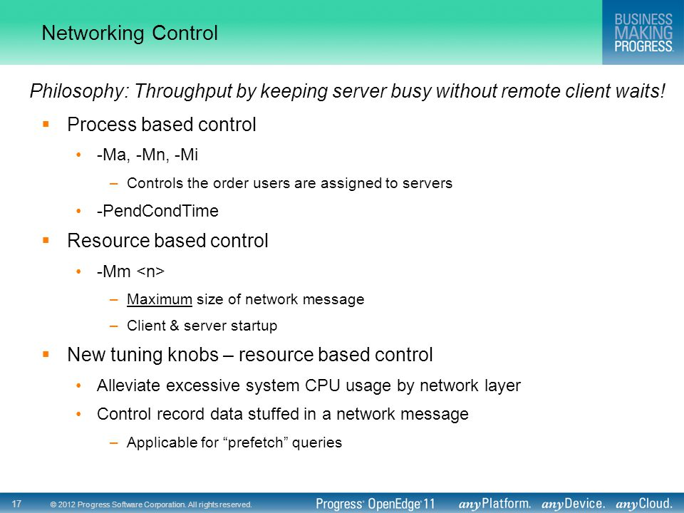© 2012 Progress Software Corporation. All rights reserved. 17 Networking Control  Process based control -Ma, -Mn, -Mi –Controls the order users are a
