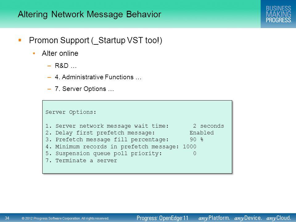 © 2012 Progress Software Corporation. All rights reserved. 34 Altering Network Message Behavior  Promon Support (_Startup VST too!) Alter online –R&D