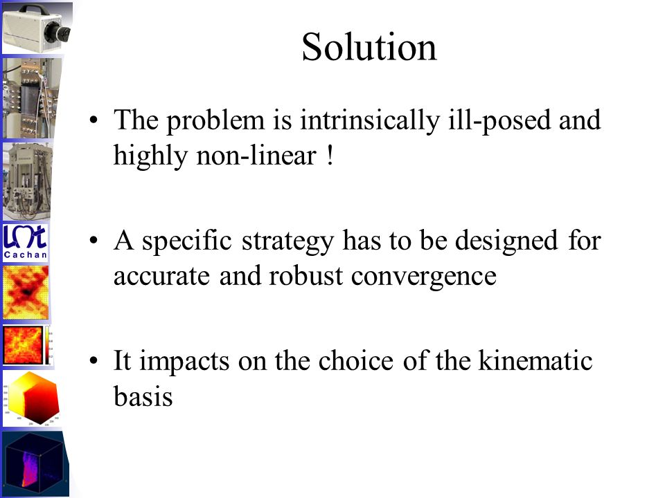 Solution The problem is intrinsically ill-posed and highly non-linear ! A specific strategy has to be designed for accurate and robust convergence It