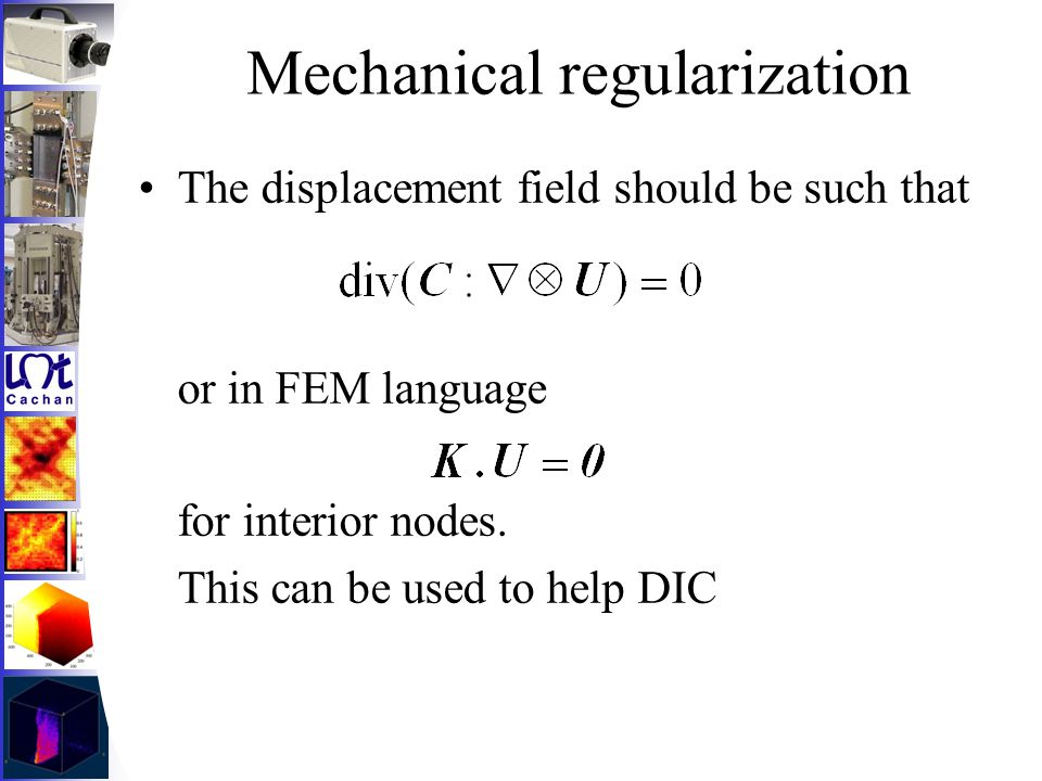 Mechanical regularization The displacement field should be such that or in FEM language for interior nodes. This can be used to help DIC