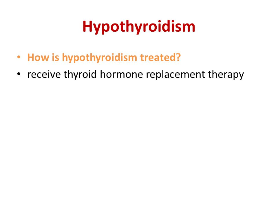 Hypothyroidism How is hypothyroidism treated? receive thyroid hormone replacement therapy
