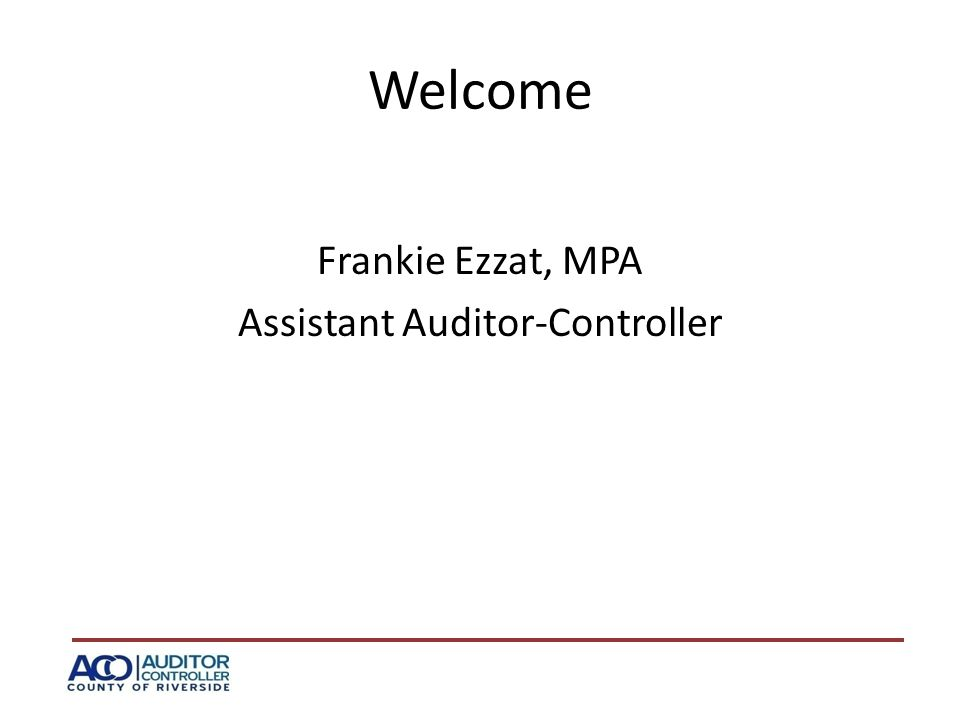 Welcome Frankie Ezzat, MPA Assistant Auditor-Controller