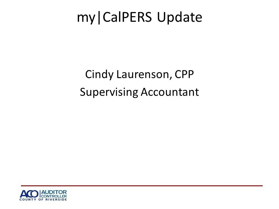my|CalPERS Update Cindy Laurenson, CPP Supervising Accountant