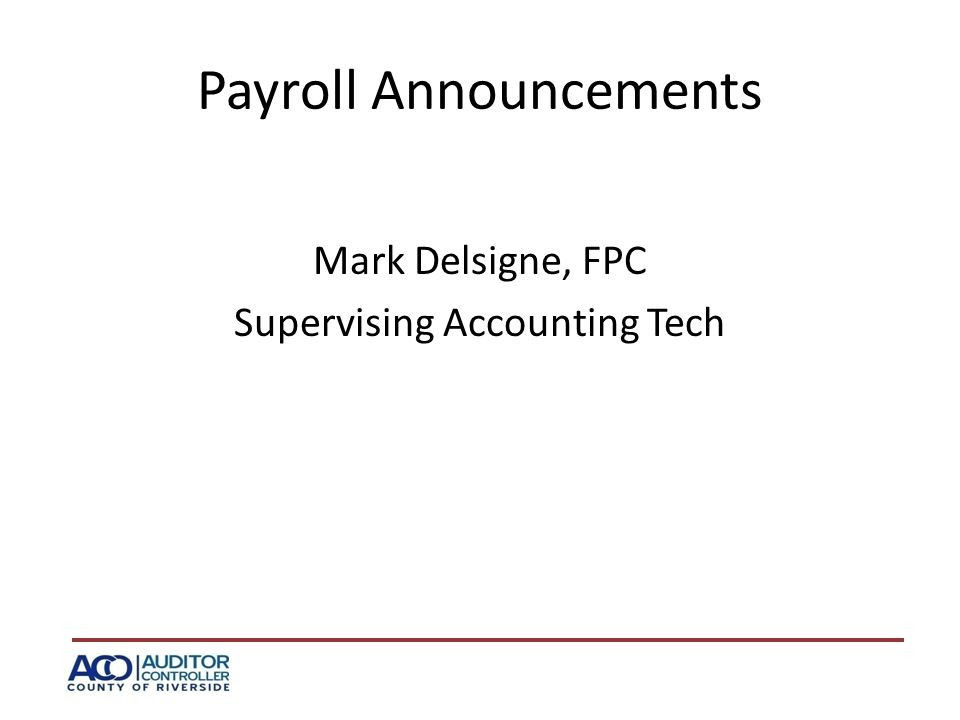 Payroll Announcements Mark Delsigne, FPC Supervising Accounting Tech