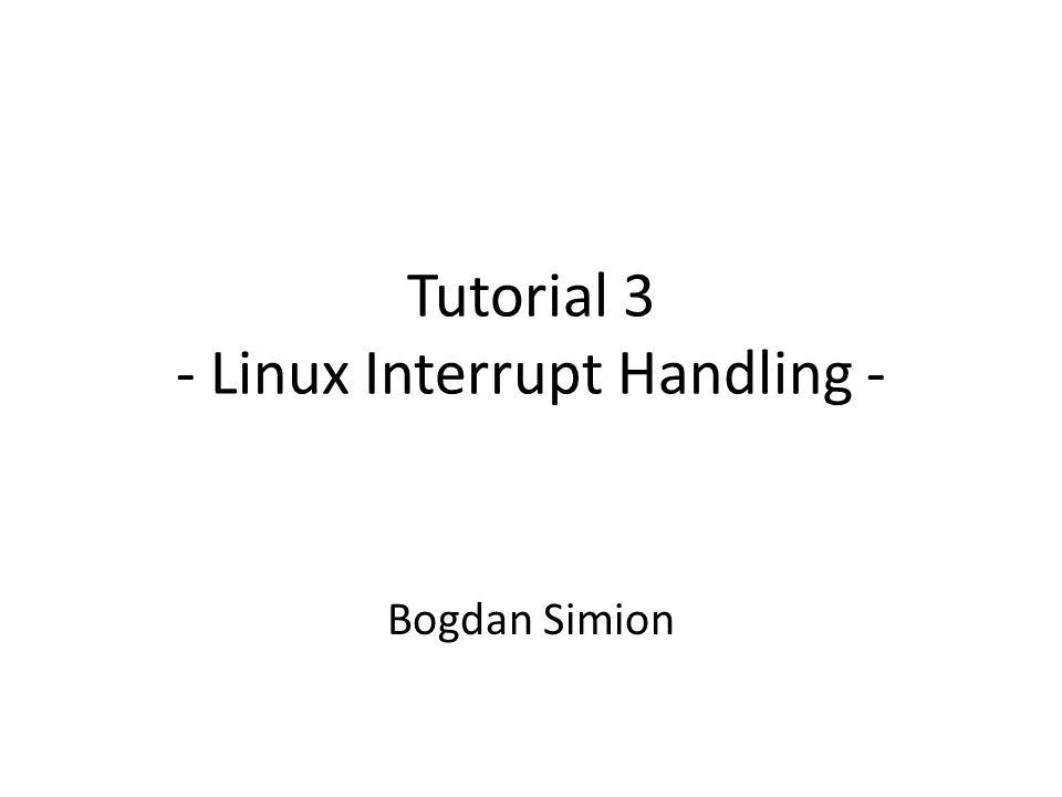 Tutorial 3 - Linux Interrupt Handling - Bogdan Simion
