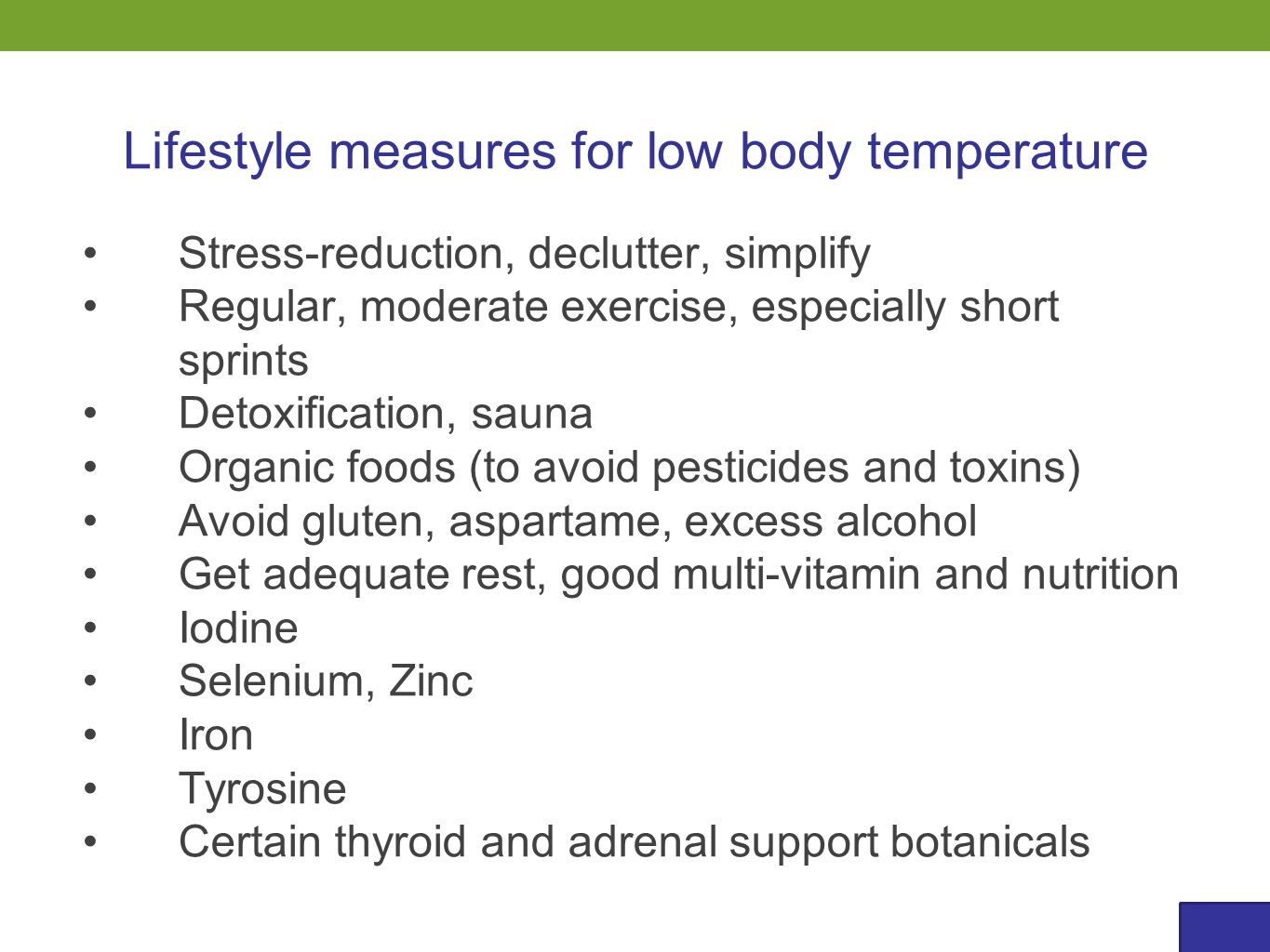 Lifestyle measures for low body temperature Stress-reduction, declutter, simplify Regular, moderate exercise, especially short sprints Detoxification,
