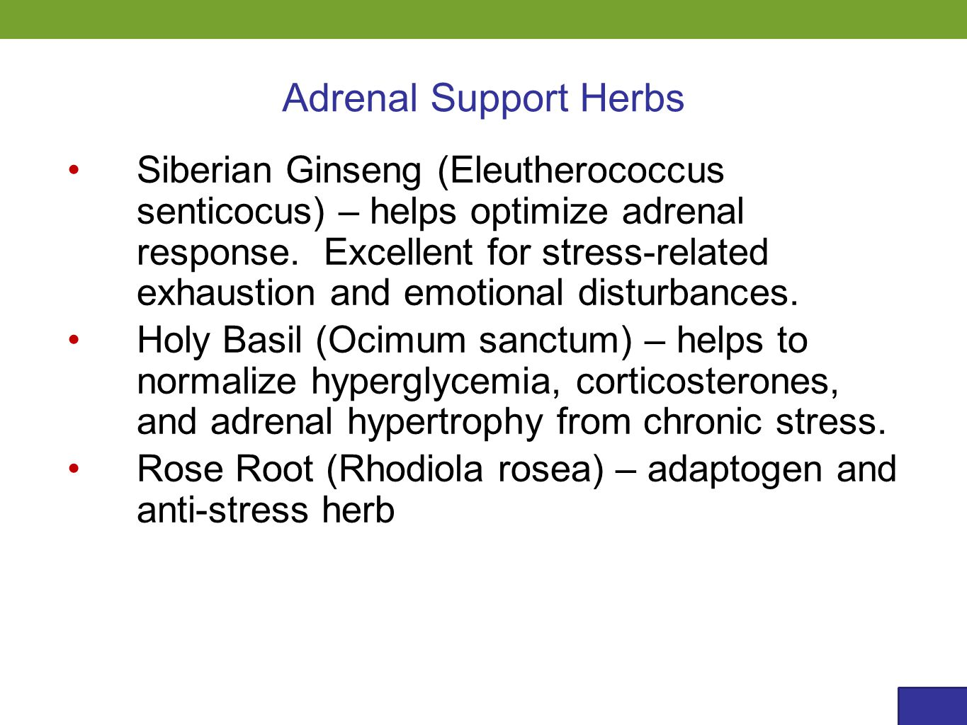 Siberian Ginseng (Eleutherococcus senticocus) – helps optimize adrenal response. Excellent for stress-related exhaustion and emotional disturbances. H