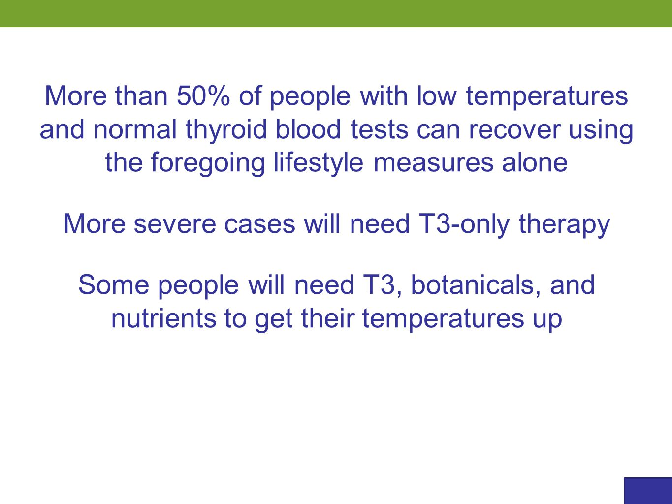 More than 50% of people with low temperatures and normal thyroid blood tests can recover using the foregoing lifestyle measures alone More severe case
