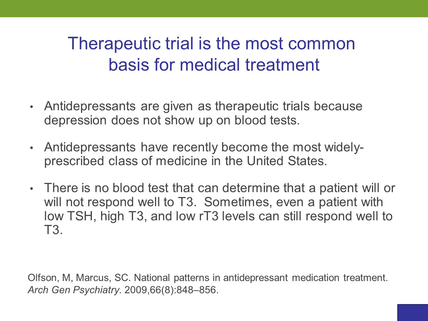 Antidepressants are given as therapeutic trials because depression does not show up on blood tests.