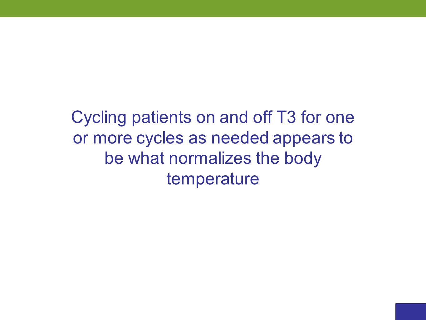 Cycling patients on and off T3 for one or more cycles as needed appears to be what normalizes the body temperature