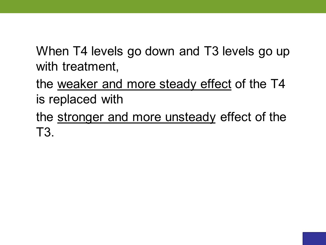 When T4 levels go down and T3 levels go up with treatment, the weaker and more steady effect of the T4 is replaced with the stronger and more unsteady effect of the T3.