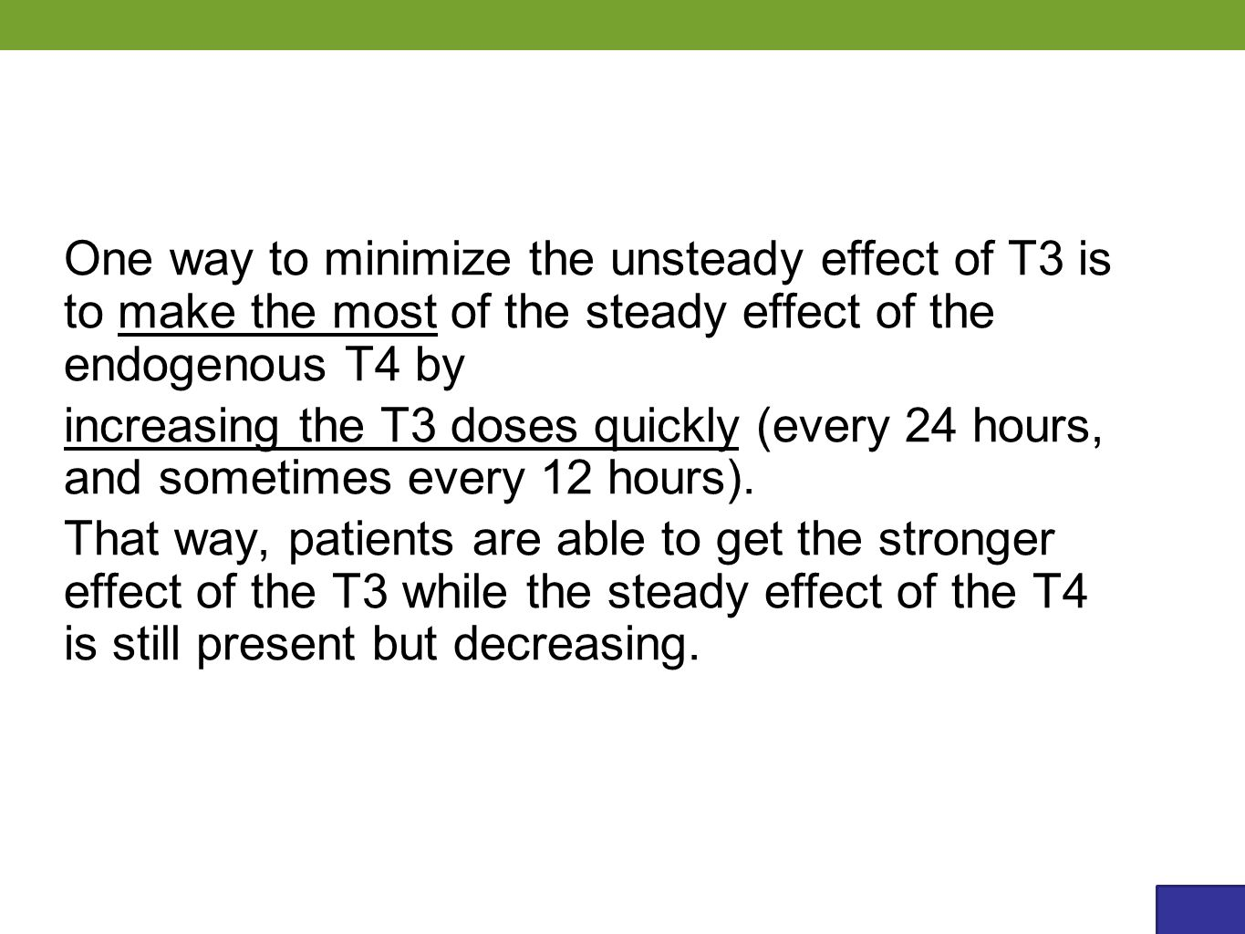 One way to minimize the unsteady effect of T3 is to make the most of the steady effect of the endogenous T4 by increasing the T3 doses quickly (every