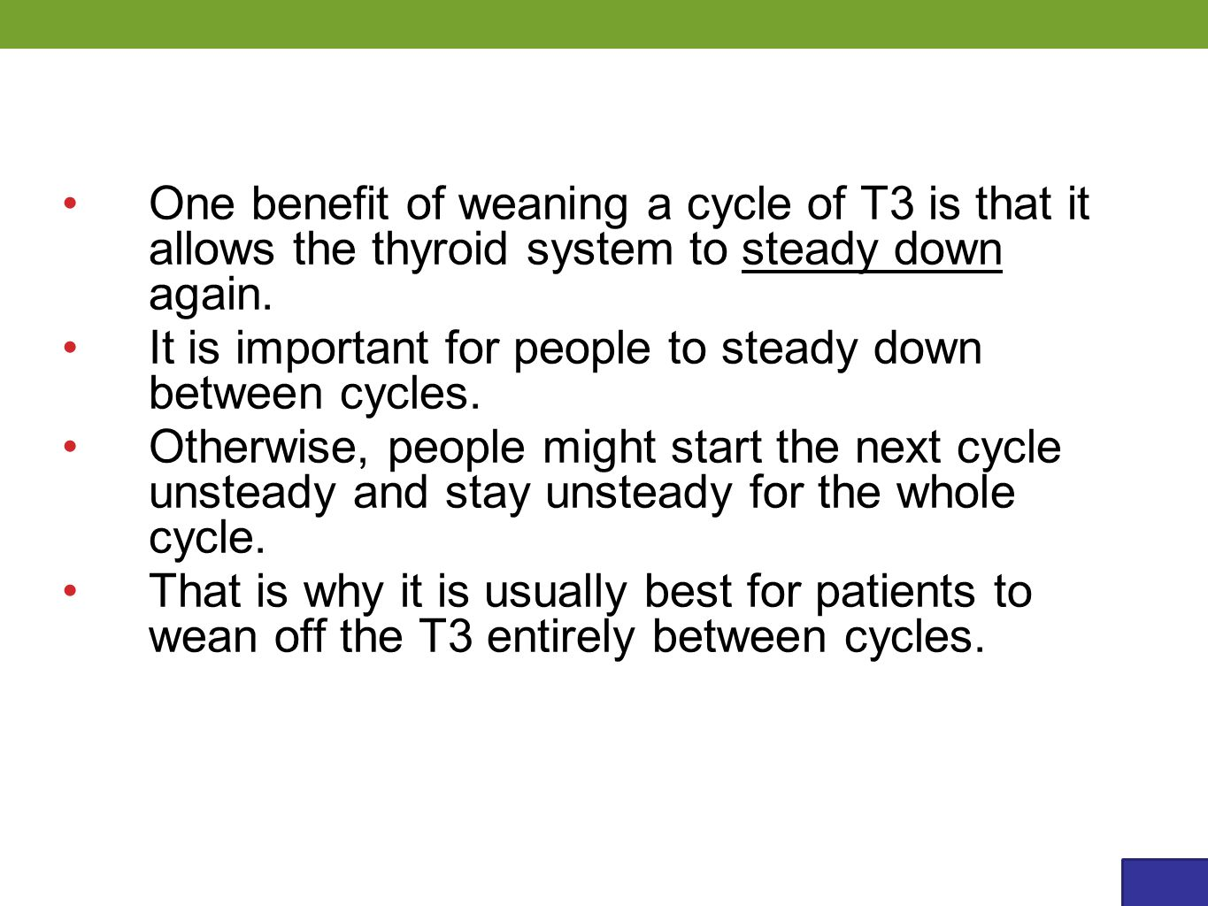One benefit of weaning a cycle of T3 is that it allows the thyroid system to steady down again.