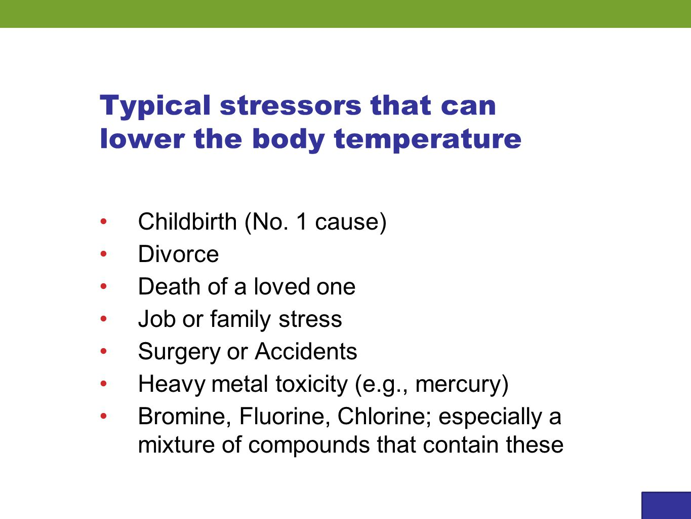 Childbirth (No. 1 cause) Divorce Death of a loved one Job or family stress Surgery or Accidents Heavy metal toxicity (e.g., mercury) Bromine, Fluorine
