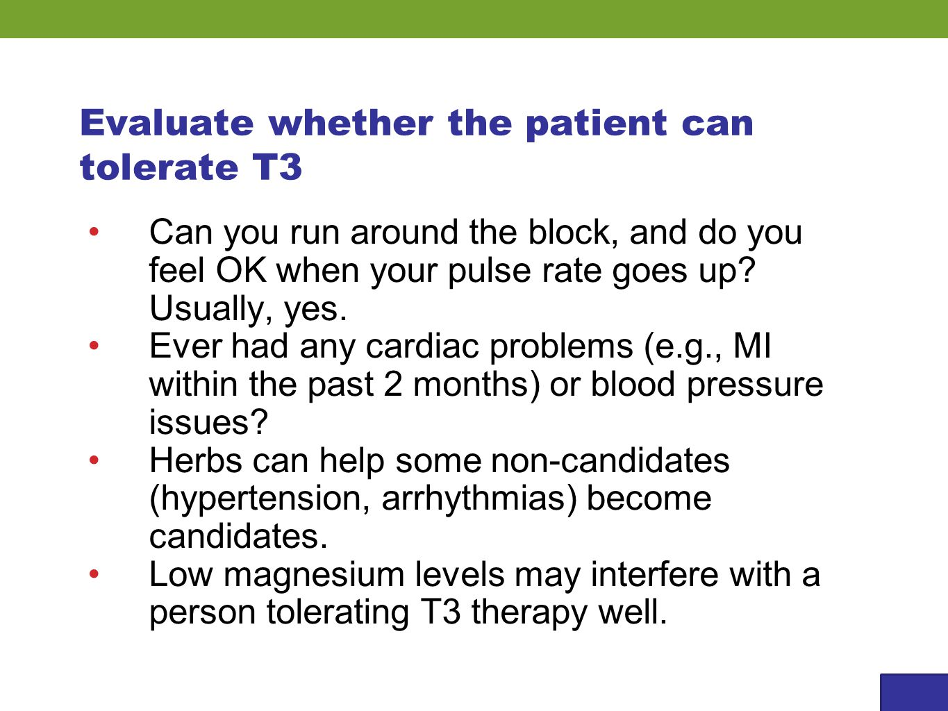 Evaluate whether the patient can tolerate T3 Can you run around the block, and do you feel OK when your pulse rate goes up? Usually, yes. Ever had any