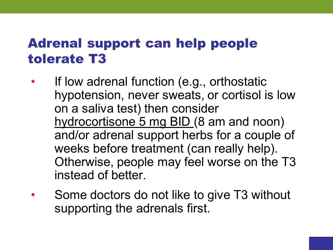 Adrenal support can help people tolerate T3 If low adrenal function (e.g., orthostatic hypotension, never sweats, or cortisol is low on a saliva test)