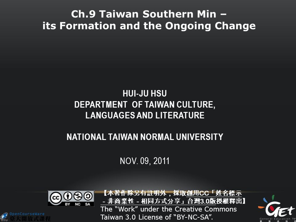 HUI-JU HSU DEPARTMENT OF TAIWAN CULTURE, LANGUAGES AND LITERATURE NATIONAL TAIWAN NORMAL UNIVERSITY NOV. 09, 2011 Ch.9 Taiwan Southern Min – its Forma