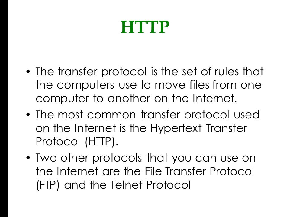 HTTP The transfer protocol is the set of rules that the computers use to move files from one computer to another on the Internet.