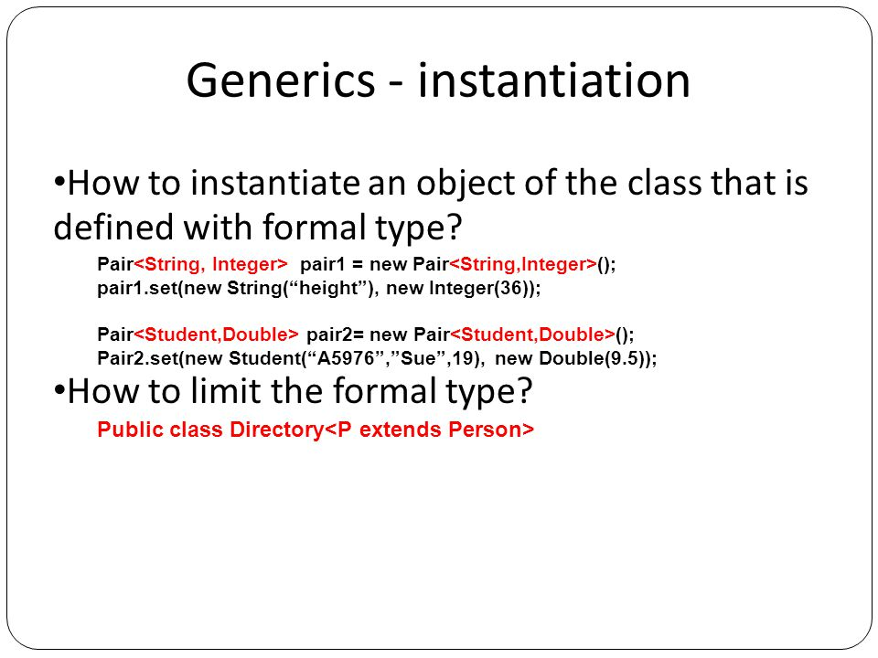 """Generics - instantiation How to instantiate an object of the class that is defined with formal type? Pair pair1 = new Pair (); pair1.set(new String(""""h"""
