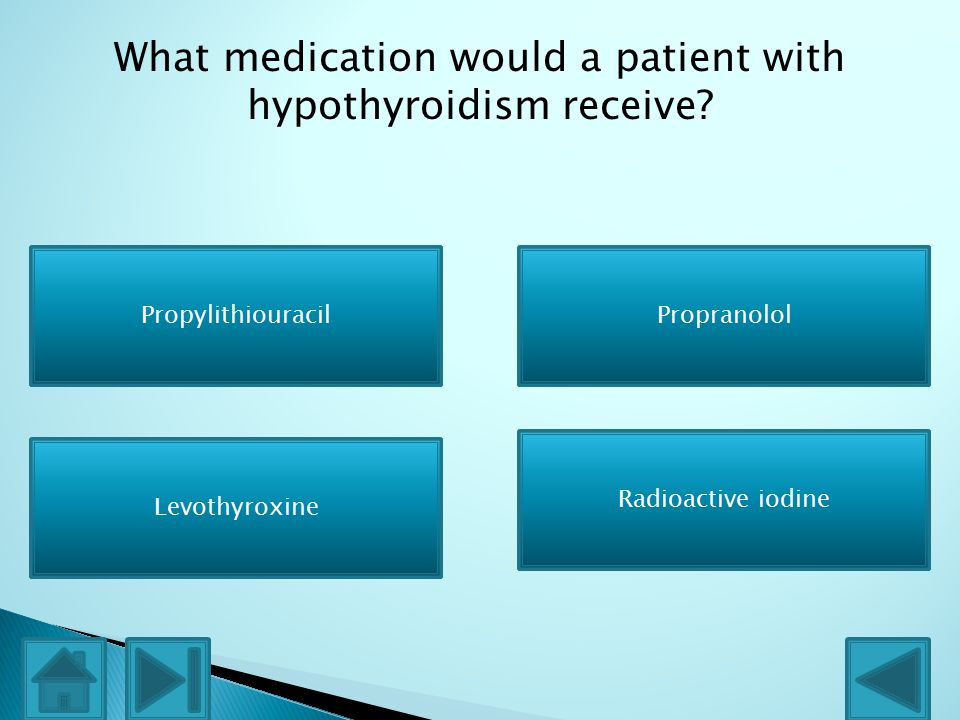 What medication would a patient with hypothyroidism receive.