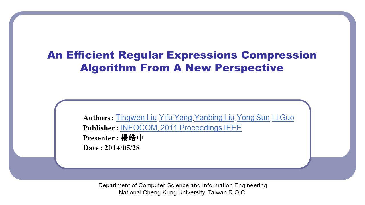 An Efficient Regular Expressions Compression Algorithm From A New Perspective Authors : Tingwen Liu,Yifu Yang,Yanbing Liu,Yong Sun,Li Guo Tingwen LiuYi