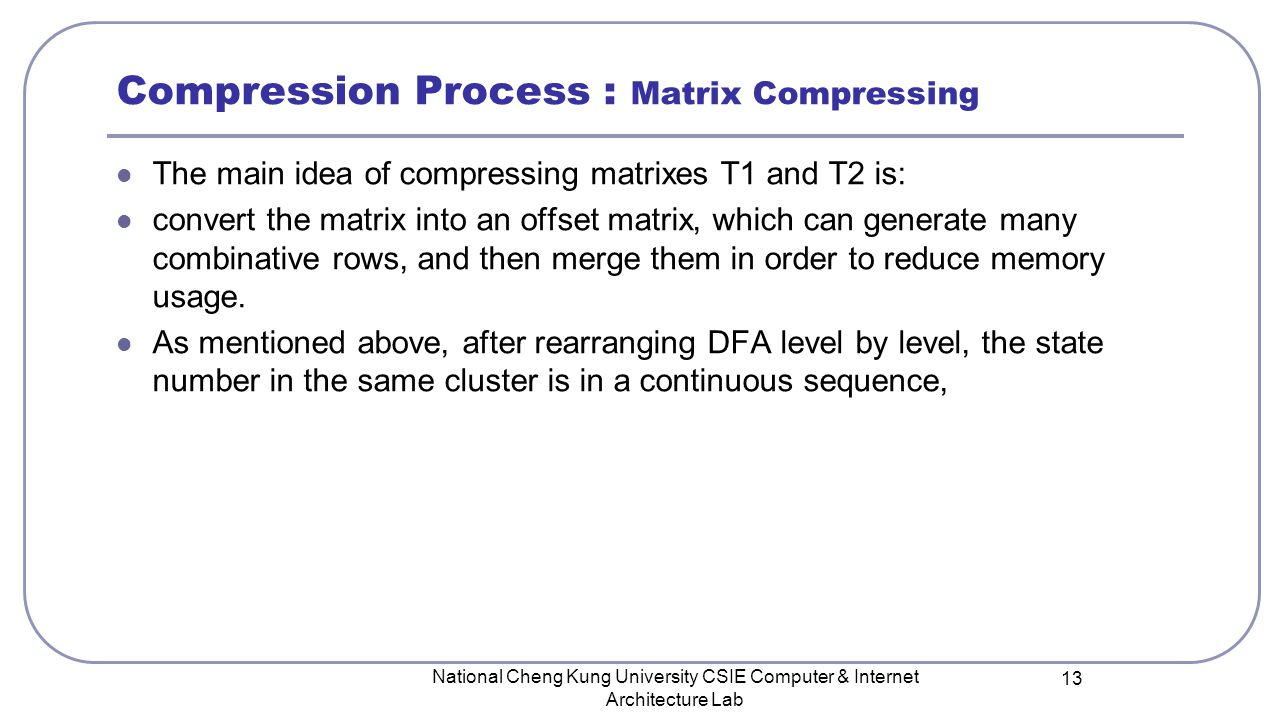 The main idea of compressing matrixes T1 and T2 is: convert the matrix into an offset matrix, which can generate many combinative rows, and then merge them in order to reduce memory usage.