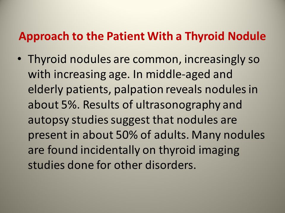 Approach to the Patient With a Thyroid Nodule Thyroid nodules are common, increasingly so with increasing age.