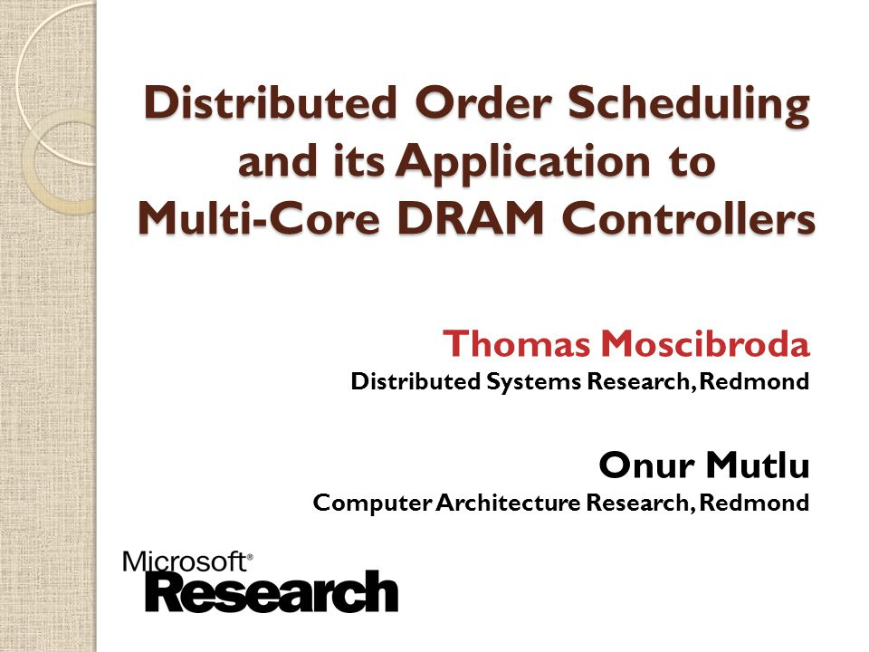 $ Thomas Moscibroda, Microsoft Research We study an important problem in memory request scheduling in multi-core systems.