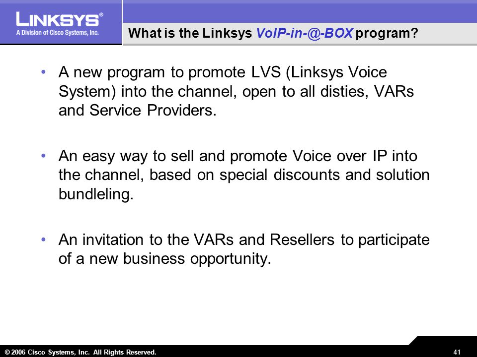 © 2006 Cisco Systems, Inc.All Rights Reserved.41 What is the Linksys VoIP-in-@-BOX program.