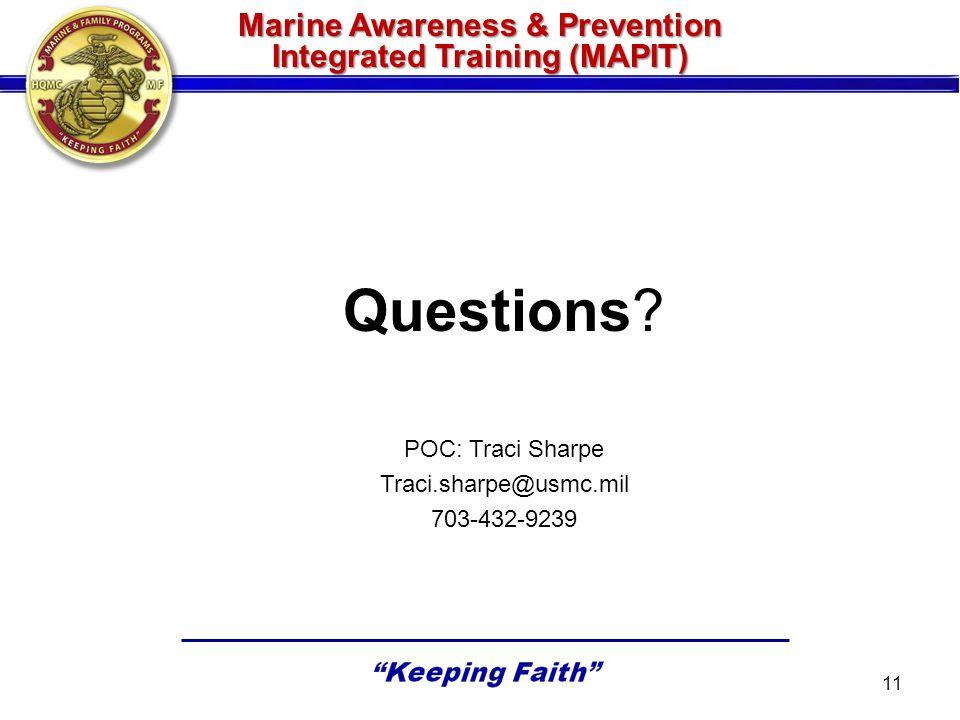 Marine Awareness & Prevention Integrated Training (MAPIT) Questions? POC: Traci Sharpe Traci.sharpe@usmc.mil 703-432-9239 11