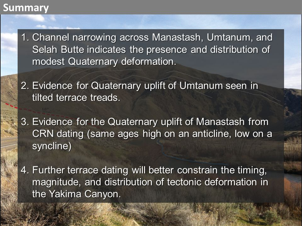 1.Channel narrowing across Manastash, Umtanum, and Selah Butte indicates the presence and distribution of modest Quaternary deformation.