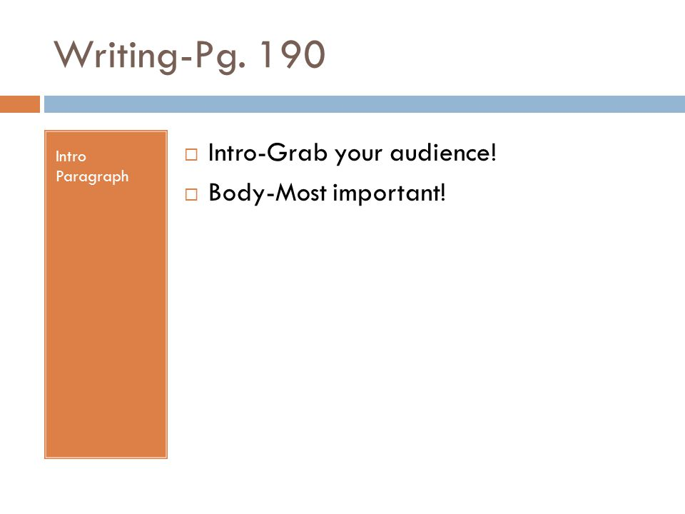 Writing-Pg. 190 Intro Paragraph  Intro-Grab your audience!  Body-Most important!