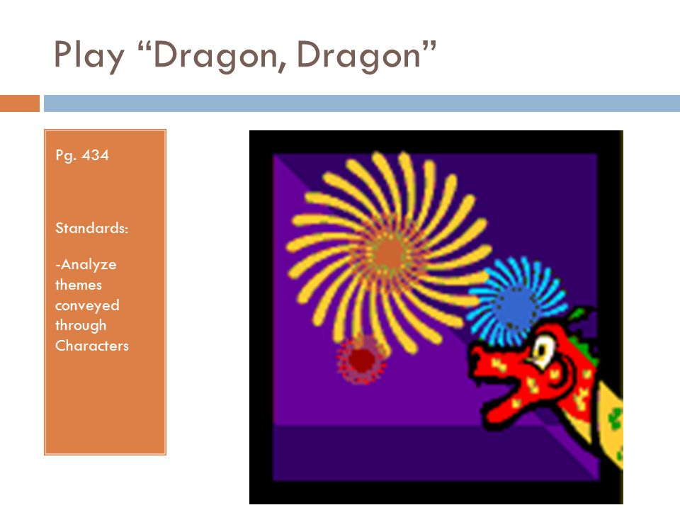 Play Dragon, Dragon Pg. 434 Standards: -Analyze themes conveyed through Characters