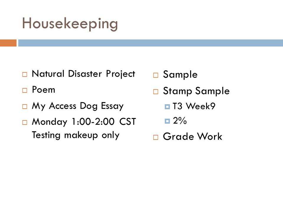 Housekeeping  Natural Disaster Project  Poem  My Access Dog Essay  Monday 1:00-2:00 CST Testing makeup only  Sample  Stamp Sample  T3 Week9  2%  Grade Work