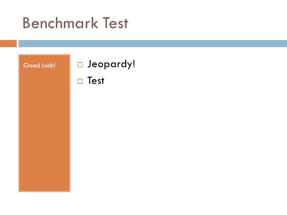 Benchmark Test Good Luck!  Jeopardy!  Test