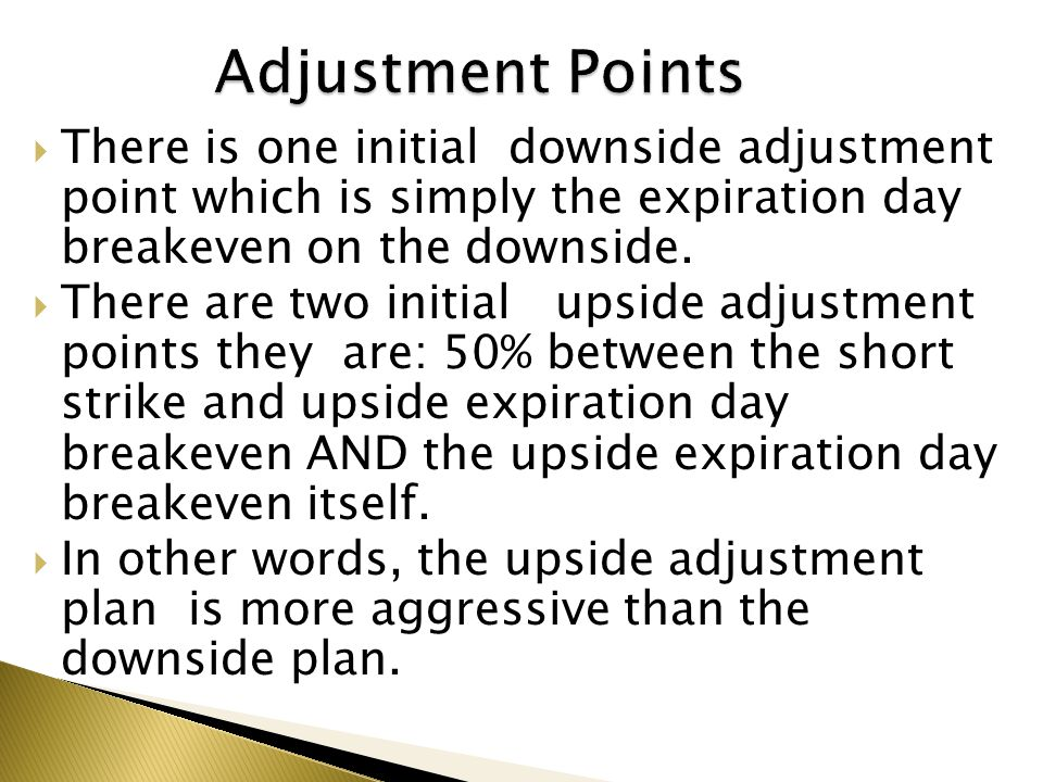  There is one initial downside adjustment point which is simply the expiration day breakeven on the downside.