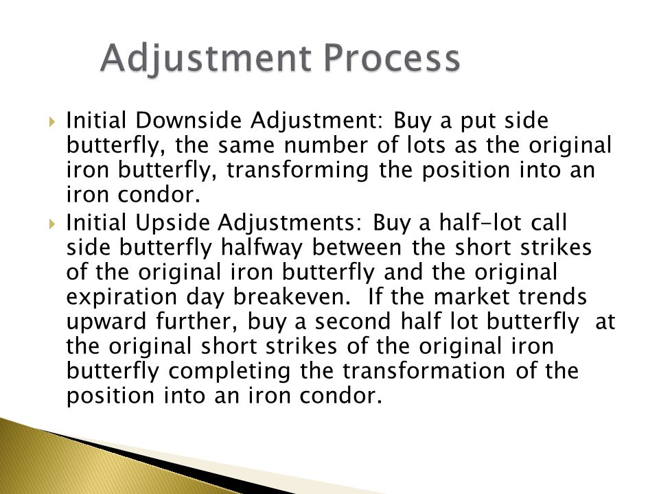  Initial Downside Adjustment: Buy a put side butterfly, the same number of lots as the original iron butterfly, transforming the position into an iro