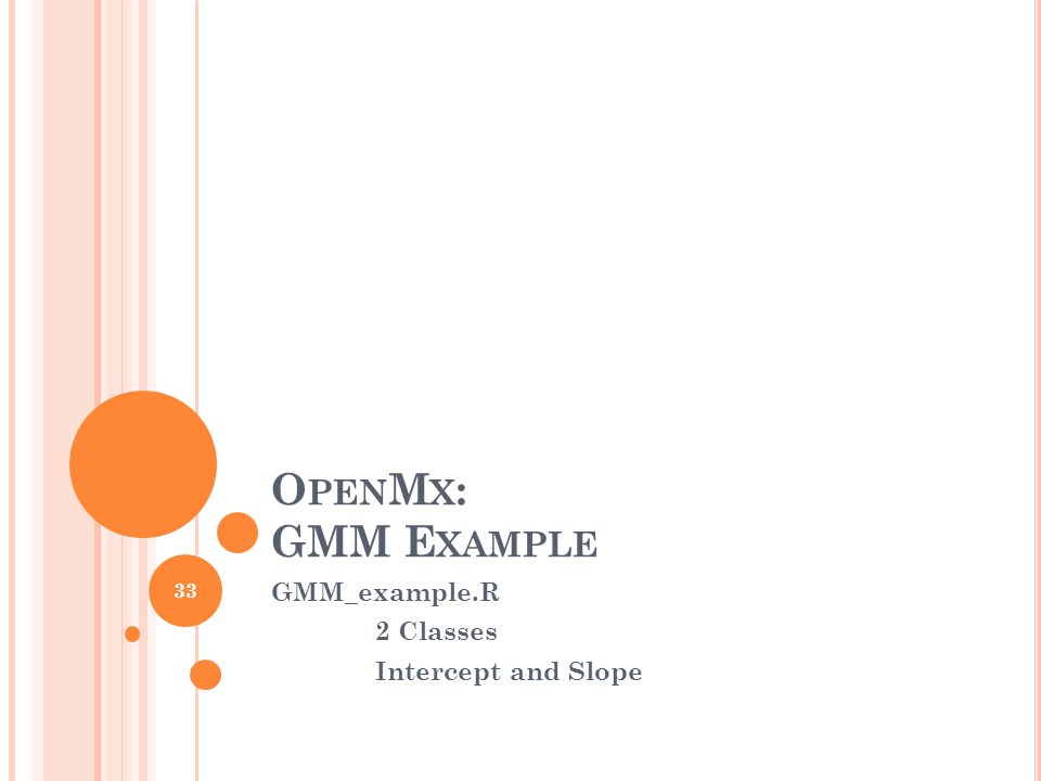 O PEN M X : GMM E XAMPLE GMM_example.R 2 Classes Intercept and Slope 33