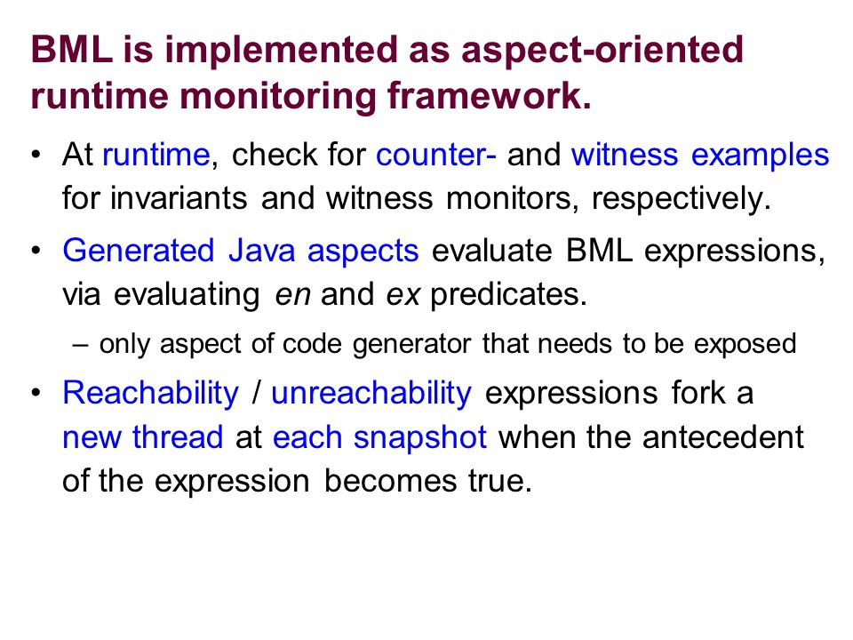 BML is implemented as aspect-oriented runtime monitoring framework.