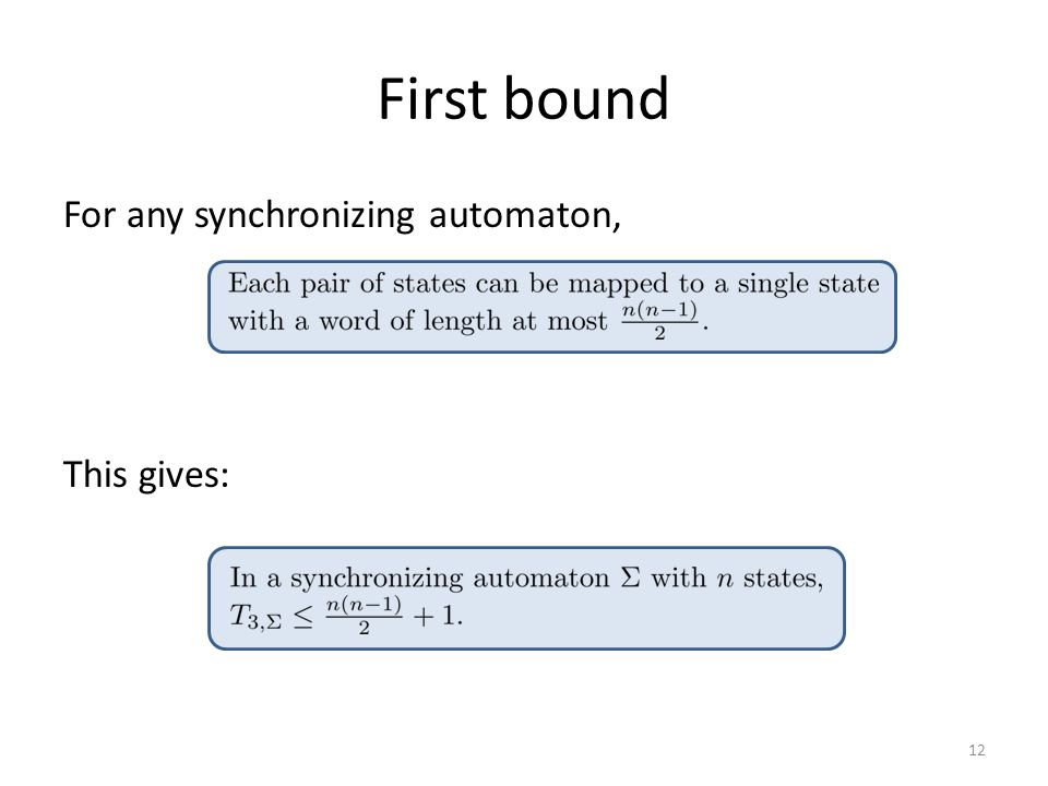 First bound For any synchronizing automaton, This gives: 12