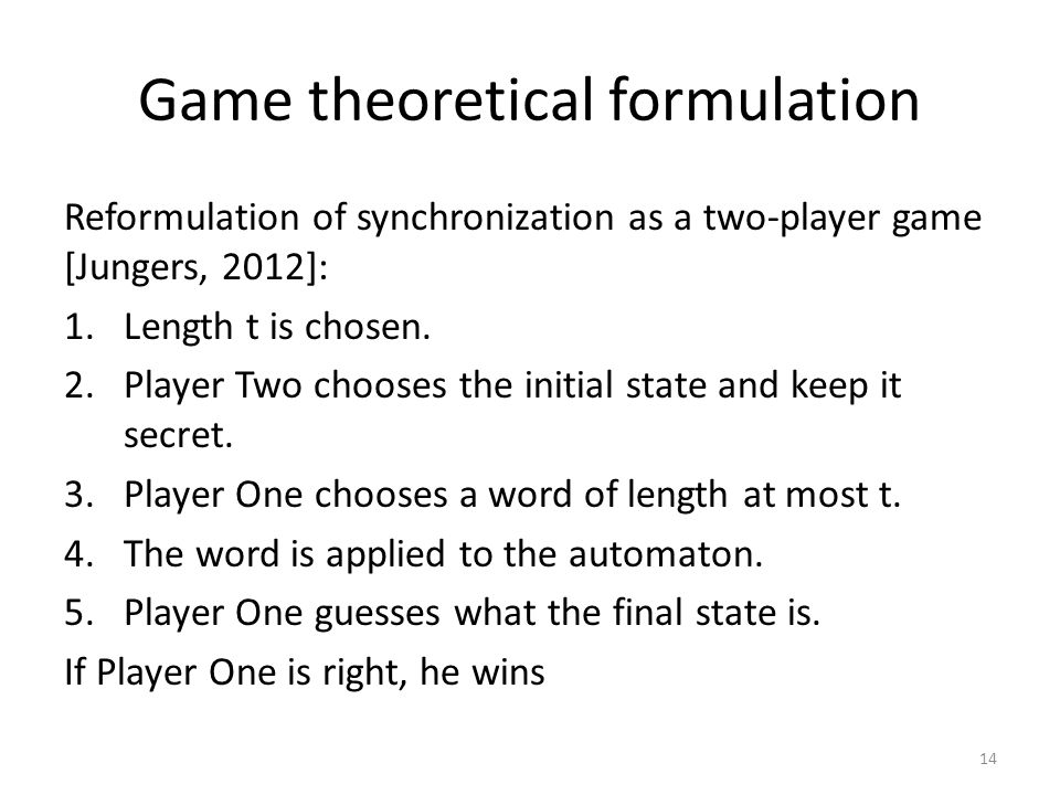Game theoretical formulation Reformulation of synchronization as a two-player game [Jungers, 2012]: 1.Length t is chosen.