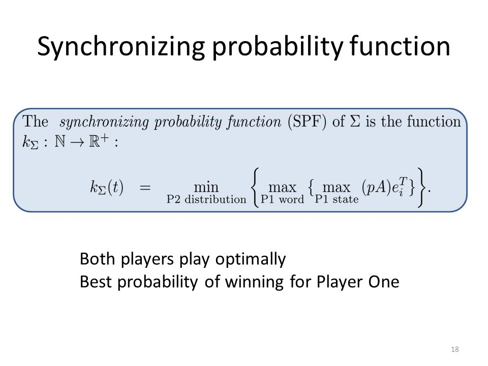 Synchronizing probability function 18 Both players play optimally Best probability of winning for Player One