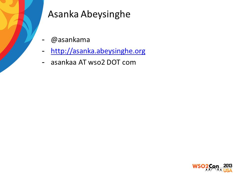 Asanka Abeysinghe -@asankama -http://asanka.abeysinghe.orghttp://asanka.abeysinghe.org -asankaa AT wso2 DOT com