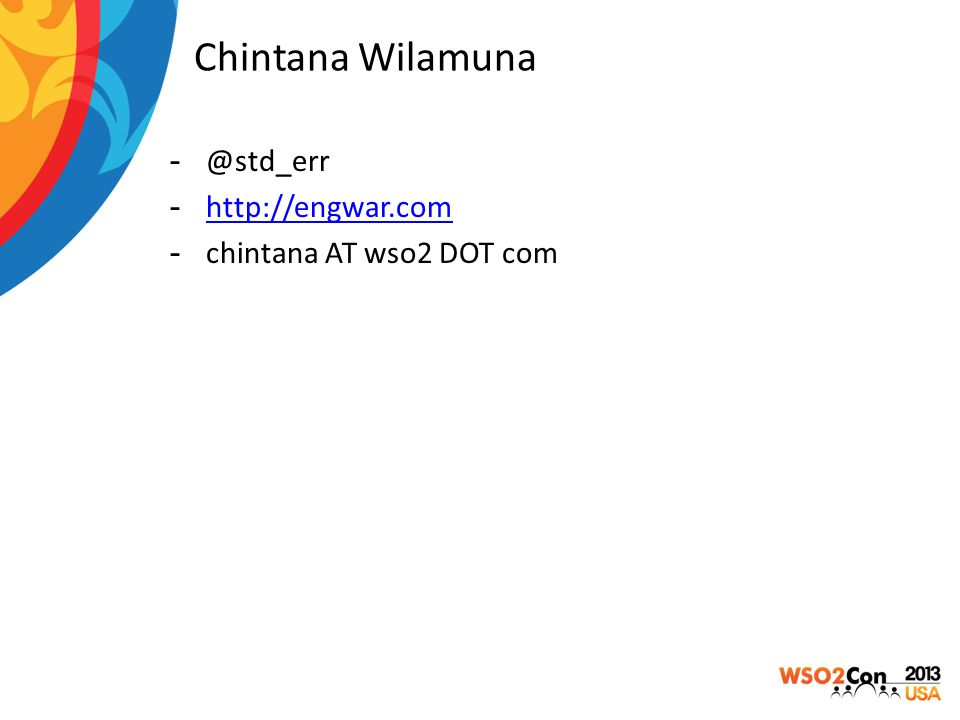 Chintana Wilamuna -@std_err -http://engwar.comhttp://engwar.com -chintana AT wso2 DOT com