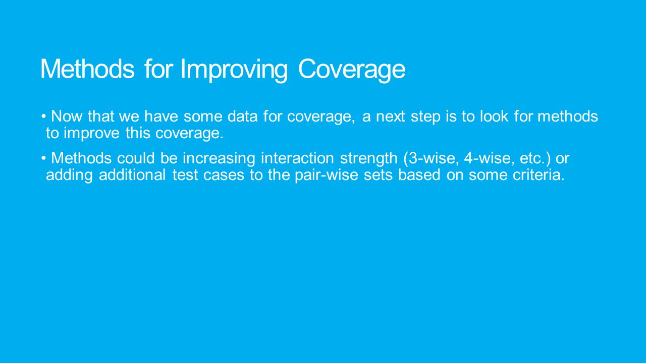 Methods for Improving Coverage Now that we have some data for coverage, a next step is to look for methods to improve this coverage. Methods could be